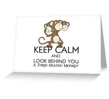 Keep Calm & Look Behind You A Three Headed Monkey Greeting Card