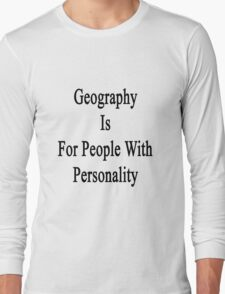 Geography Is For People With Personality  Long Sleeve T-Shirt