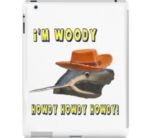 I'm Woody! Howdy howdy howdy! iPad Case/Skin