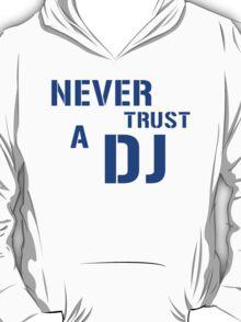 Never Trust A DJ T-Shirt