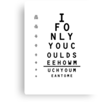 Eye Chart: If only you could see, just how much you mean to me Canvas Print