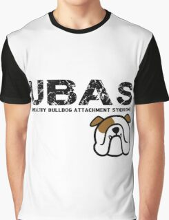 { bulldog love - UBAS = unhealthy bulldog attachment syndrome } Graphic T-Shirt