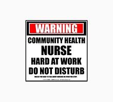 Warning Community Health Nurse Hard At Work Do Not Disturb Unisex T-Shirt