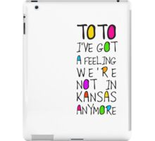 Wizard Of Oz - Toto I've Got A Feeling We're Not In Kansas Anymore iPad Case/Skin