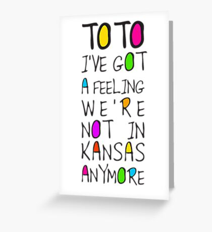 Wizard Of Oz - Toto I've Got A Feeling We're Not In Kansas Anymore Greeting Card