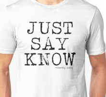 Just Say Know Unisex T-Shirt