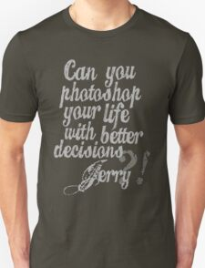 Parks & Recreation - [Jerry Grey] Can You Photoshop Your Life With Better Decisions? - Typography quote T-Shirt