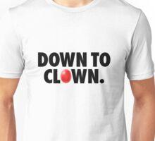 Down to Clown. Unisex T-Shirt