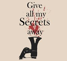 Give all my Secrets away Unisex T-Shirt