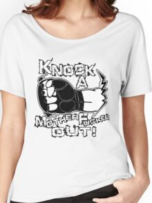 Knock a Motherfucker Out Women's Relaxed Fit T-Shirt