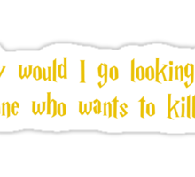 Why Would I Go Looking For Someone Who Wants To Kill Me? (Harry Potter T Shirt) Sticker