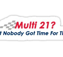 Multi 21 - Aint Nobody Got Time For That!! Sticker