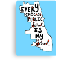 EVERY CHICAGO PUBLIC SCHOOL IS MY SCHOOL Canvas Print