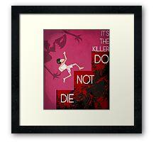 It's the Killer, Do not Die Framed Print