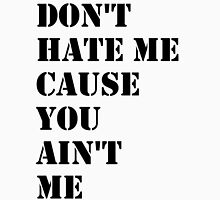 Don't Hate Me Cause You Ain't Me Unisex T-Shirt