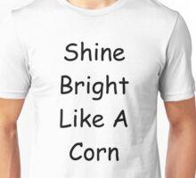 Shine Bright Like A Corn Unisex T-Shirt