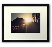and tomorrow will be another adventure... Framed Print