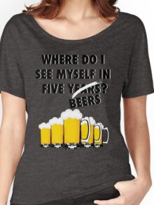 Where Do I See Myself In Five Beers? Women's Relaxed Fit T-Shirt