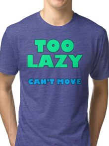 Too Lazy Can't Move Tri-blend T-Shirt