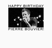 Happy Birthday Pierre Bouvier! Unisex T-Shirt