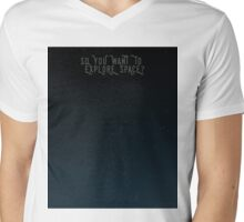 So You Want To Explore Space? Mens V-Neck T-Shirt