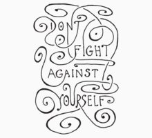 Don't Fight Against Yourself by chrisiscreative