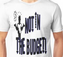 Not In The Budget#3 Unisex T-Shirt