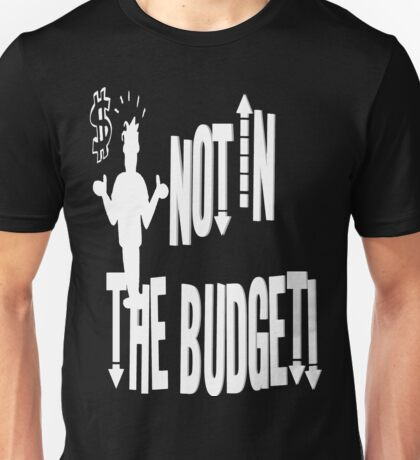 Not In The Budget #4 Unisex T-Shirt