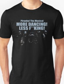 Piranha! More Dancing!  T-Shirt
