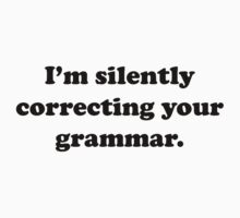 I'm Silently Correcting Your Grammar. by BrightDesign
