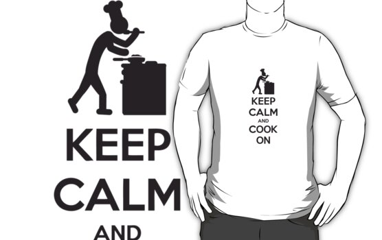 Keep Calm And Cook On by Style-O-Mat