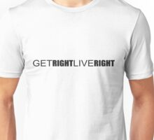 Get Right. Live Right. Unisex T-Shirt