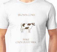 Brown Cows make Chocolate Milk Unisex T-Shirt