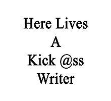 Here Lives A Kick Ass Writer  Photographic Print