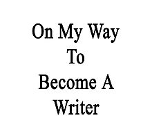 On My Way To Become A Writer  Photographic Print