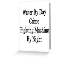 Writer By Day Crime Fighting Machine By Night  Greeting Card