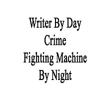 Writer By Day Crime Fighting Machine By Night  Photographic Print