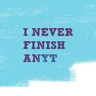 Never Finish by icantdance