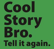 Cool Story Bro. Tell It Again. by BrightDesign