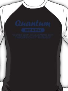 Quantum Beach: Waves not guaranteed but theoretically probable T-Shirt