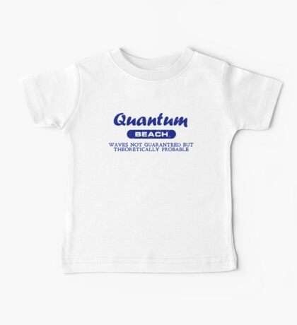 Quantum Beach: Waves not guaranteed but theoretically probable Baby Tee