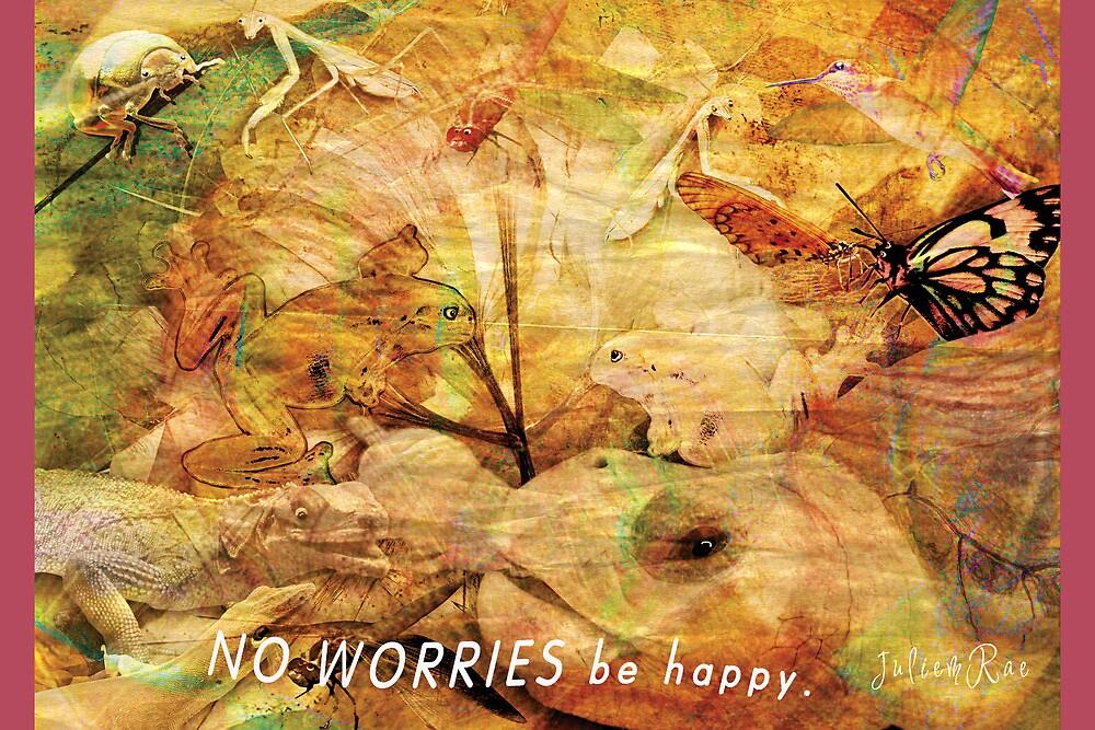 NO WORRIES be happy by Juliemrae