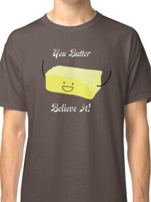 You Butter Believe It! - Animobs Classic T-Shirt