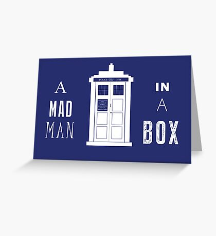 The Tardis is a box with a mad man Greeting Card