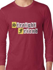 Straight Friend Long Sleeve T-Shirt