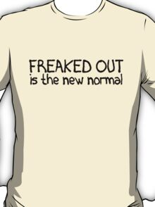 Freaked out is the new normal T-Shirt