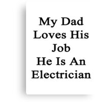 My Dad Loves His Job He Is An Electrician  Canvas Print