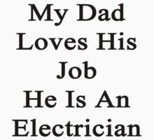 My Dad Loves His Job He Is An Electrician  by supernova23