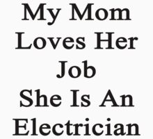 My Mom Loves Her Job She Is An Electrician  by supernova23