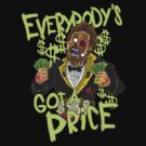 Everybody's Got Price! by chrisraimoart